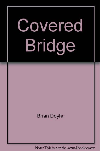 Covered Bridge by Brian Doyle