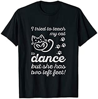 Best Gift Cat dance teacher, she has two left feet funny dance T shirt Need Funny TShirt / S - 5Xl