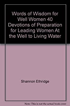 Words Of Wisdon For Well Women: 40 Devotions Of Preparation For Leading Women At The Well To Living Water 1553066723 Book Cover
