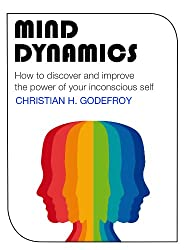 Mind Dynamics: How to discover and improve  the power of your inconscious self
