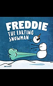 Freddie The Farting Snowman: A Funny Read Aloud Picture Book For Kids And Adults About Snowmen Farts and Toots (Fart Dictionaries and Toot Along Stories)