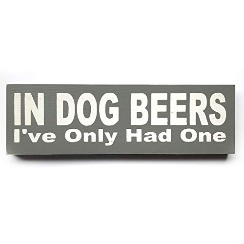In Dog Beers I've Only Had One Wood Sign Home Decor (grey)