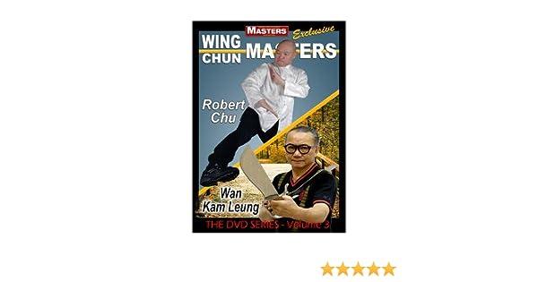 WING CHUN MASTERS Vol-3 with Robert Chu /& Wan Kam Leung
