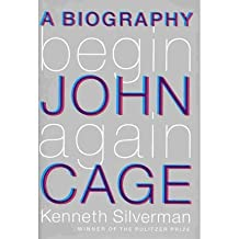 [(Begin Again: A Biography of John Cage)] [Author: Kenneth Silverman] published on (October, 2010)