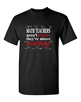 Funny Math Teachers T-Shirt Aren't Mean: They're Above Average Mens Humor Tee Graphic Pun T-Shirt