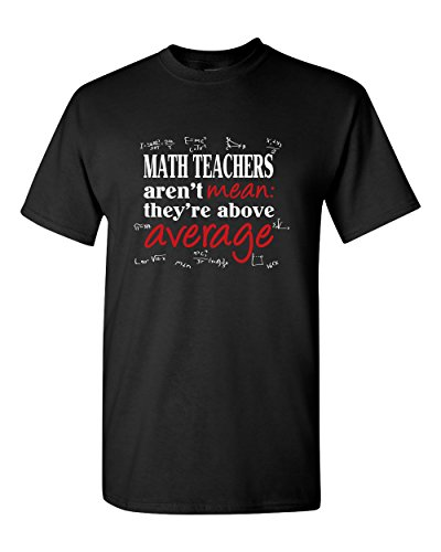 Funny Math Teachers T-Shirt aren't Mean: They're Above Average Mens Humor Tee Graphic Pun T-Shirt  Black (Large)