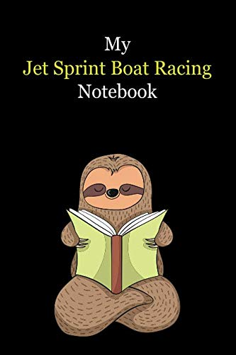 Sprint Racing Boat (My Jet Sprint Boat Racing Notebook: With A Cute Sloth Reading (sleeping) , Blank Lined Notebook Journal Gift Idea With Black Background Cover)