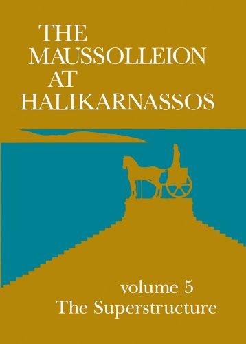 The Maussolleion at Halikarnassos: Vol. 5, The Superstructure (JUTLAND ARCH SOCIETY) Kristian Jeppesen