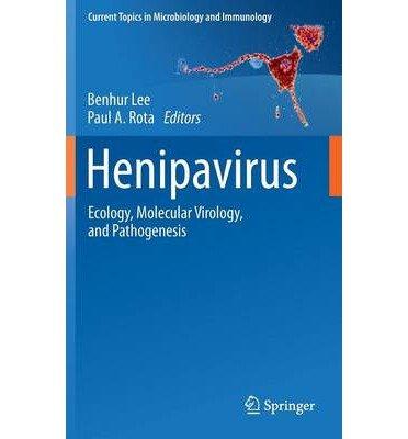 [(Ecology, Molecular and Cell Biology, and Pathogenesis of Henipavirus)] [Author: Benhur Lee] published on (September, 2012) pdf