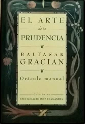 El Arte De La Prudencia Spanish Edition Gracian Baltazar 9788478803460 Books