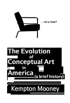 The Evolution of Conceptual Art in America by [Mooney, Kempton]