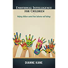 Emotional Intelligence for Children: Helping children control their behavior and feelings