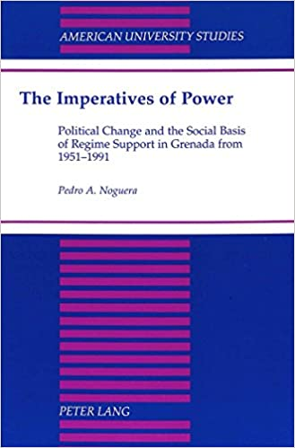Book The Imperatives of Power: Political Change and the Social Basis of Regime Support in Grenada from 1951-1991 (American University Studies Series 21: Regional Studies)