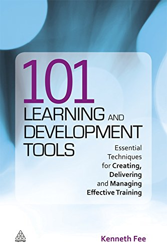 101 Learning and Development Tools: Essential Techniques for Creating, Delivering and Managing Effective Training