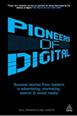 Pioneers of Digital: Success Stories from Leaders in Advertising, Marketing, Search and Social Media Kindle Edition
