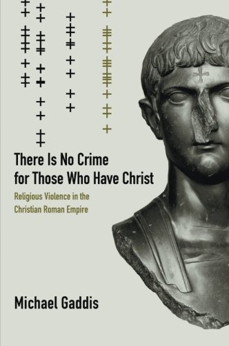 There Is No Crime for Those Who Have Christ: Religious Violence in the Christian Roman Empire (Transformation of the Cla