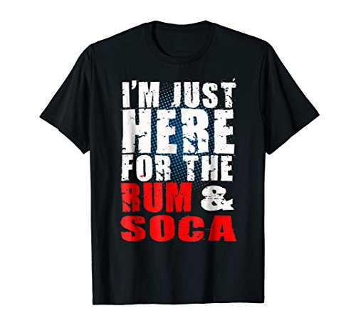 I'm Here for Rum and Soca! Carnival Bacchanal Fete T-Shirt (Best Of 2019 Trinidad Soca)