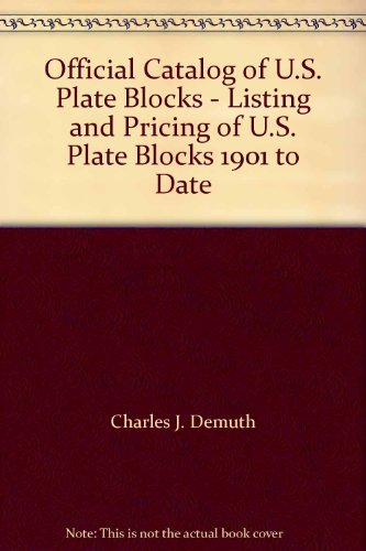 Official Catalog of U.S. Plate Blocks - Listing and Pricing of U.S. Plate Blocks 1901 to (Official Plate Block)