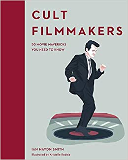 Cult Filmmakers: 50 movie mavericks you need to know (Cult Figures