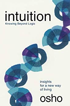 Intuition: Knowing Beyond Logic (Osho Insights for a New Way of Living) by [Osho]