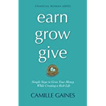 Earn, Grow, Give: Simple Steps to Grow Your Money While Creating a Rich Life