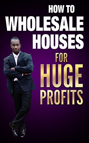 how to wholesale houses for huge profit: real estate wholesaling for beginners