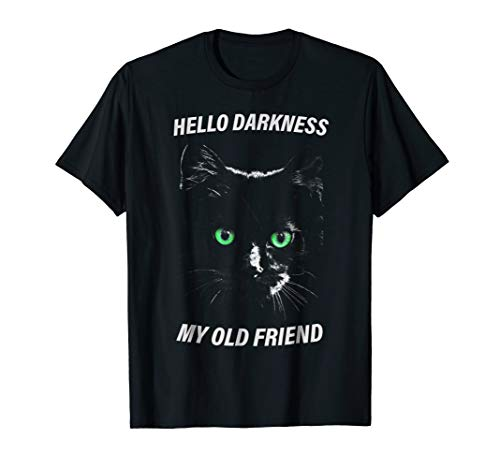 - Cat hello darkness my old friend t-shirt black cat love gift