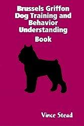 Brussels griffon dog training and behavior understanding book