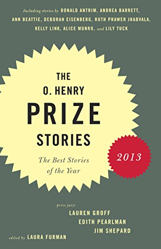 The O. Henry Prize Stories 2013: Including stories by Donald Antrim, Andrea Barrett, Ann Beattie, Deborah Eisenberg, Ruth Prawer Jhabvala, Kelly Link. and Lily Tuck (Pen/O. Henry Prize Stories)