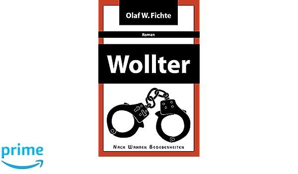 Wollter: Roman nach wahren Begebenheiten (German Edition)