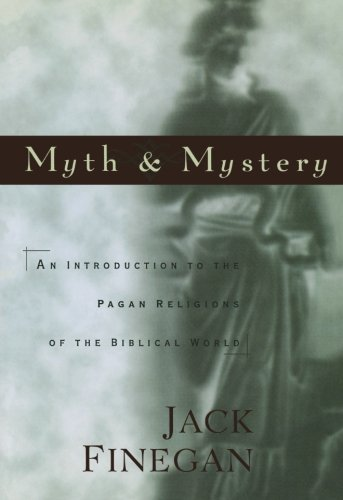 Myth and Mystery: An Introduction to the Pagan Religions of the Biblical World