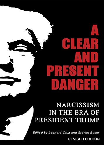 A Clear and Present Danger: Narcissism in the Era of President Trump: Revised Edition