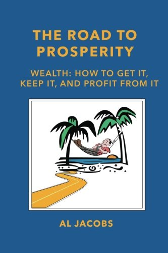 Download The Road to Prosperity: Wealth: How to Get it, Keep it, and Profit from it PDF