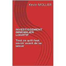 INVESTISSEMENT IMMOBILIER LOCATIF Tout ce qu'il faut savoir avant de se lancer (French Edition)
