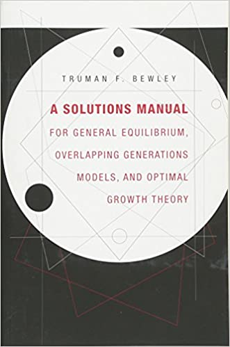 A solutions manual for igeneral equilibrium overlapping a solutions manual for igeneral equilibrium overlapping generations models and optimal growth theoryi truman f bewley 9780674058293 amazon fandeluxe Image collections