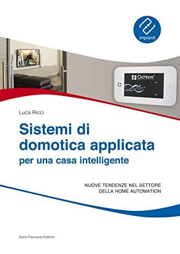 Sistemi di domotica applicata per una casa intelligente: Nuove tendenze nel settore della home automation (Italian Edition)
