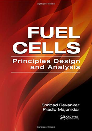 Fuel Cells: Principles, Design, and Analysis (Mechanical and Aerospace Engineering Series)