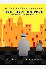Bye Bye Bertie (A Joe LaFlam Mystery) Kindle Edition