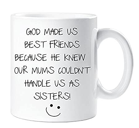 Funny Mugs Quotes God Made Us Best Friends Beause He Knew Our Mums