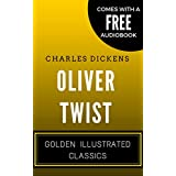 Oliver Twist: By Charles Dickens - Illustrated (Comes with a Free Audiobook)