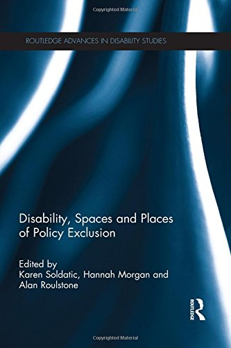 Disability, Spaces and Places of Policy Exclusion (Routledge Advances in Disability Studies)