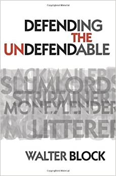 Defending the Undefendable by Walter Block (2008-05-01)