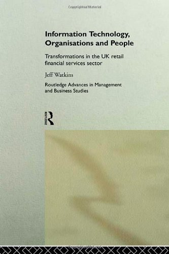 Information Technology, Organizations and People: Transformations in the UK Retail Financial Services (Routledge Advance