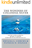 The Wonders of Colloidal Silver: Nature's Super Antibiotic ~ Revised and Indexed