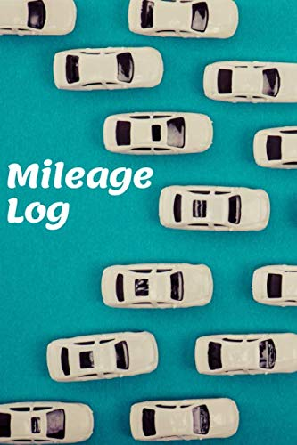 Mileage Log: Mileage Log Book, Record Book for Cars, Tracking your Daily Miles, Gas Expense for Business and Tax Savings, Gas Mileage Tracker Notebook, Vehicle Journal (Mileage Tracker Notebook)