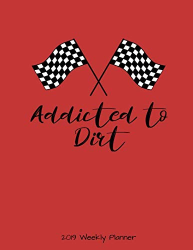 Addicted to Dirt 2019 Weekly Planner ()