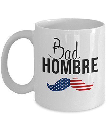 "Bad Hombre - President Donald Trump ""Make America Great Again"" Nasty Woman Hillary Clinton Debate - 11-oz Coffee Tea Cocoa Mug Cup White Ceramic with Large Handle is Perfect Gift"