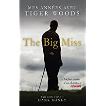 The Big Miss : Mes Années avec Tiger Woods (L'EQ.DOCUMENTS) (French Edition)
