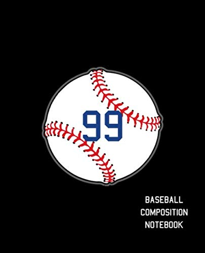 99 Baseball Composition Notebook: Baseball Journal for Boys Monogram Jersey Number 99 Wide Ruled Composition Notebook