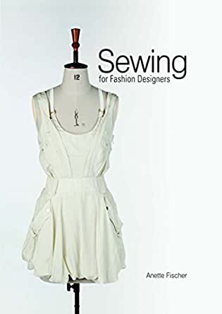 Sewing For Fashion Designers Kindle Edition By Fischer Anette Arts Photography Kindle Ebooks Amazon Com